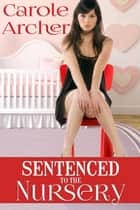 Sentenced to the Nursery ebook by Carole Archer
