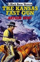 The Kansas Fast Gun ebook by Arthur Kent
