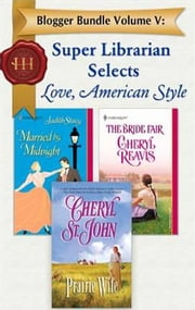 Blogger Bundle Volume V: Super Librarian Selects Love, American Style - Prairie Wife\Married by Midnight\The Bride Fair ebook by Cheryl St.John,Judith Stacy,Cheryl Reavis