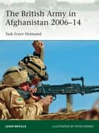 The British Army in Afghanistan 2006–14 - Task Force Helmand ebook by Leigh Neville, Peter Dennis