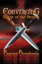 The Converging: Mark of the Demon ebook by George Straatman