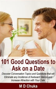 101 Good Questions to Ask on a Date ebook by Maurice D. Chuka