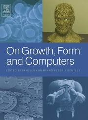 On Growth, Form and Computers ebook by Sanjeev Kumar,Peter J. Bentley