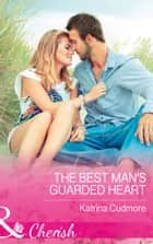 The Best Man's Guarded Heart (Mills & Boon Cherish) ebook by Katrina Cudmore