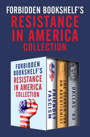Forbidden Bookshelf's Resistance in America Collection - Friendly Fascism, The Search for an Abortionist, and Dallas '63 ebook by Mark Crispin Miller, Bertram Gross, Nancy Howell Lee,...