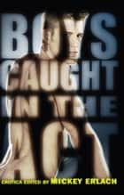 Boys Caught in the Act ebook by Mickey Erlach