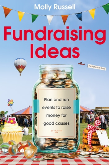 Fundraising Ideas - Plan and run events to raise money for good causes ebook by Molly Russell