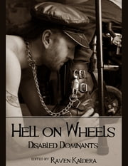 Hell on Wheels: Disabled Dominants ebook by Raven Kaldera