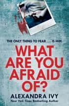 What Are You Afraid Of? - A thrilling, edge-of-your-seat page-turner ebook by Alexandra Ivy