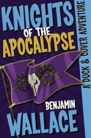 Knights of the Apocalypse - A Duck & Cover Adventure, #2 ebook by Benjamin Wallace