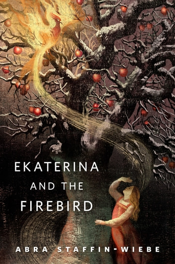 Ekaterina and the Firebird - A Tor.Com Original ebook by Abra Staffin-Wiebe
