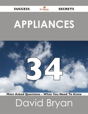 Appliances 34 Success Secrets - 34 Most Asked Questions On Appliances - What You Need To Know ebook by David Bryan