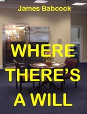Where There's a Will: Who Poisoned Emily? ebook by James Babcock