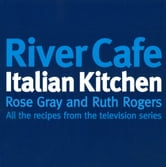 River Cafe Italian Kitchen - Includes all the recipes from the major TV series ebook by Rose Gray,Ruth Rogers
