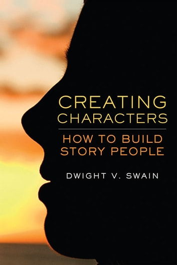 Creating Characters - How to Build Story People ebook by Dwight V. Swain