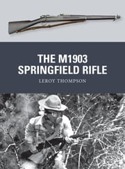 The M1903 Springfield Rifle ebook by Steve Noon,Leroy Thompson