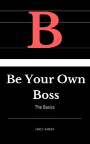 Be Your Own Boss: The Basics