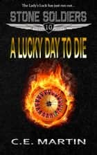 A Lucky Day to Die ebook by C.E. Martin