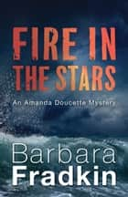 Fire in the Stars ebook by Barbara Fradkin