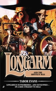 Longarm 370 - Longarm and the Shotgun Man ebook by Tabor Evans
