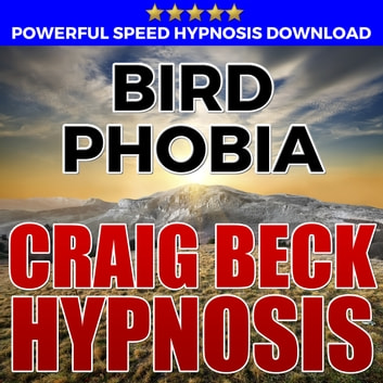 Bird Phobia: Hypnosis Downloads audiobook by Craig Beck