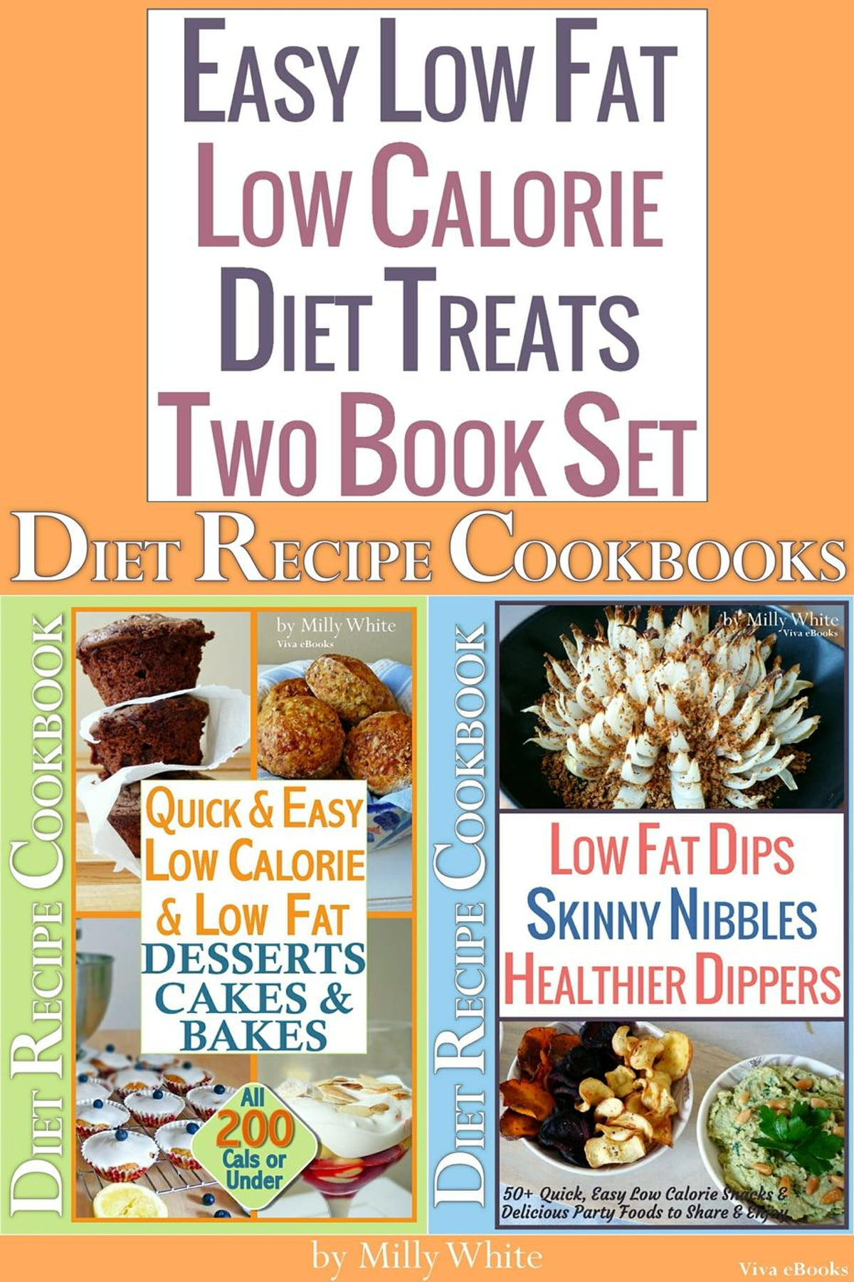 Easy Low Fat Low Calorie Diet Treats 2 Book Set: Diet Desserts Cakes &  Bakes Recipes + Low Fat Dips, Skinny Nibbles & Healthier Dippers Cookbook  all