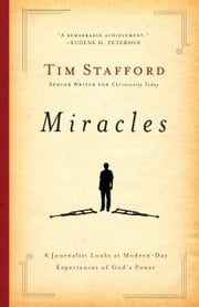 Miracles - A Journalist Looks at Modern Day Experiences of God's Power ebook by Tim Stafford