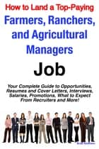 How to Land a Top-Paying Farmers, Ranchers, and Agricultural Managers Job: Your Complete Guide to Opportunities, Resumes and Cover Letters, Interviews, Salaries, Promotions, What to Expect From Recruiters and More! ebook by Brad Andrews
