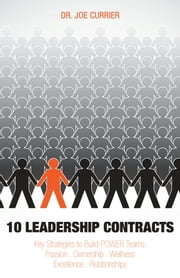 10 Leadership Contracts: Key Strategies to Build POWER Teams: Passion . Ownership . Wellness . Excellence . Relationships ebook by Dr. Joe Currier