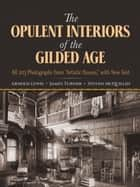 The Opulent Interiors of the Gilded Age ebook by Arnold Lewis,James Turner,Steven McQuillin