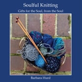 Soulful Knitting - Gifts for the Soul, from the Soul ebook by Barbara Hurd