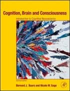 Cognition, Brain, and Consciousness ebook by Bernard J. Baars,Nicole M. Gage