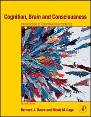 Cognition, Brain, and Consciousness - Introduction to Cognitive Neuroscience ebook by Bernard J. Baars,Nicole M. Gage