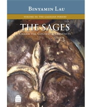 The Sages Volume III: The Galilean Period ebook by Lau, Binyamin