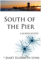 South of the Pier-A Murder Mystery ebook by Janet Elizabeth Lynn