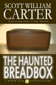 The Haunted Breadbox: A Myron Vale Investigation ebook by Scott William Carter