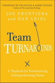 Team Turnarounds - A Playbook for Transforming Underperforming Teams ebook by Joe Frontiera,Daniel Leidl,James M. Kouzes,Barry Z. Posner