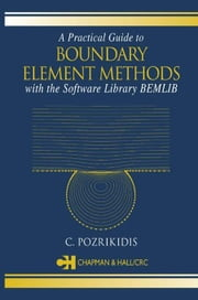 A Practical Guide to Boundary Element Methods with the Software Library BEMLIB ebook by Pozrikidis, C.