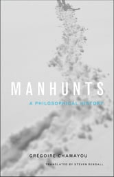 Manhunts - A Philosophical History ebook by Grégoire Chamayou