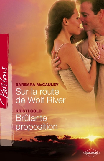Sur la route de Wild River - Brûlante proposition (Harlequin Passions) ebook by Barbara McCauley,Kristi Gold