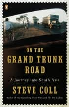 On the Grand Trunk Road - A Journey into South Asia ebook by Steve Coll