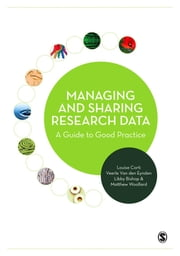 Managing and Sharing Research Data - A Guide to Good Practice ebook by Louise Corti, Veerle Van den Eynden, Libby Bishop,...