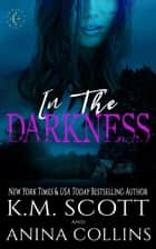 In The Darkness - A Project Artemis Novel eBook by K.M. Scott, Anina Collins