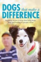 Dogs that Make a Difference ebook by Saskia Adams