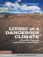Living in a Dangerous Climate - Climate Change and Human Evolution ebook by Dr Renée Hetherington