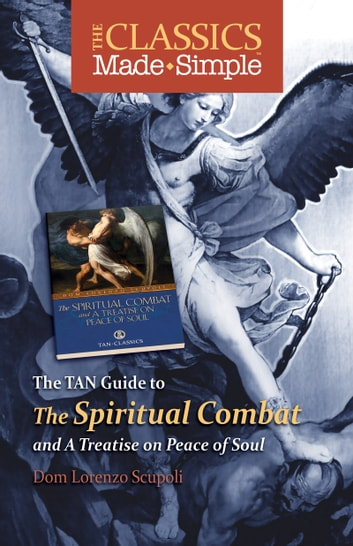 The Classics Made Simple - The Spiritual Combat ebook by Lorenzo Dom Scupoli
