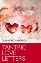 Tantric Love Letters ebook by Diana Richardson