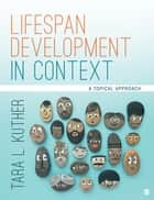 Lifespan Development in Context - A Topical Approach ebook by Dr. Tara L. Kuther