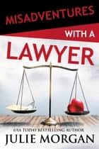 Misadventures with a Lawyer ebook by Julie Morgan