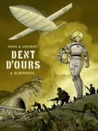 Dent d'ours - Tome 6 - Silbervogel ebook by Yann, Henriet